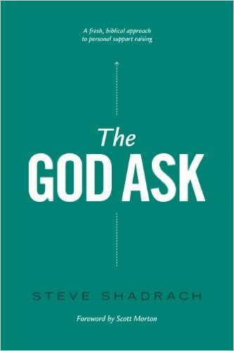 Book Cover: The God Ask: A Fresh, Biblical Approach to Personal Support Raising by Steve Shadrach