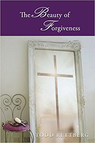 Book Cover: The Beauty of Forgiveness by Todd Rettberg