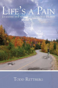 Book Cover: Life's a Pain: Journeying by Faith When Every Step Hurts by Todd Rettberg